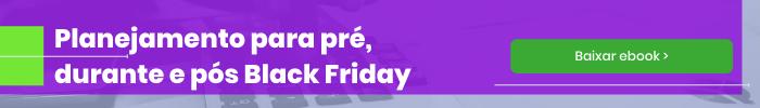 Clique para baixar o ebook de planejamento completo para a Black Friday 2021.