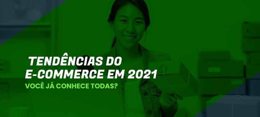 Tendências Do E-commerce Para 2021.